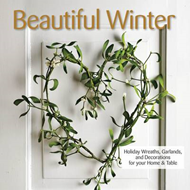 Beautiful Winter: Holiday Wreaths, Garlands, and Decorations for Your Home and Table (BOK)