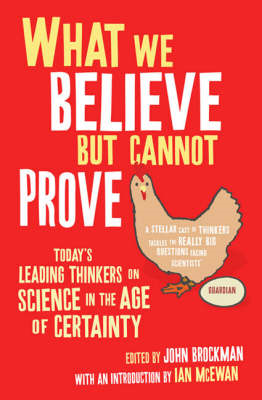 What We Believe But Cannot Prove: Today's Leading Thinkers on Science in the Age of Certainty (BOK)
