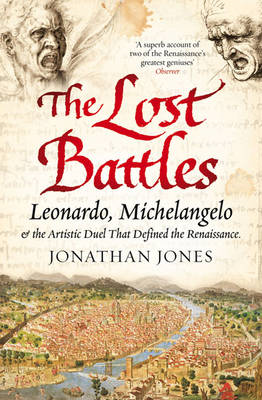 The Lost Battles: Leonardo, Michelangelo and the Artistic Duel That Defined the Renaissance (BOK)