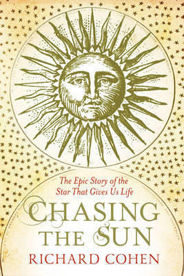 Chasing the Sun: The Epic Story of the Star That Gives Us Life (BOK)