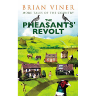 The Pheasants' Revolt: More Tales of the Country (BOK)