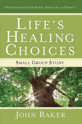 Life's Healing Choices: Small Group Study Freedom from Your (BOK)