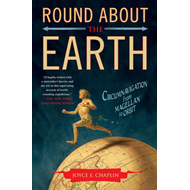 Round About the Earth: Circumnavigation from Magellan to Orbit (BOK)