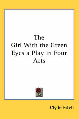 Girl With the Green Eyes a Play in Four Acts (BOK)