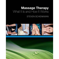Massage Therapy: What it is and How it Works (BOK)