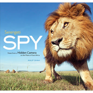 Serengeti Spy: Views from a Hidden Camera on the Plains of East Africa (BOK)