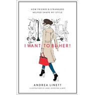 I Want to be Her!: How Friends and Strangers Helped Shape My Style (BOK)
