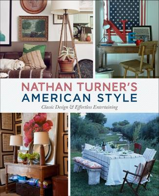 Nathan Turner's American Style: Classic Design and Effortless Entertaining (BOK)