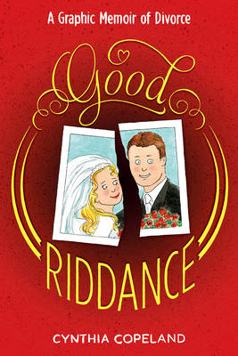 Good Riddance: An Illustrated Memoir of Divorce (BOK)