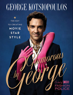 Glamorous by George: The Key to Creating Movie Star Style (BOK)