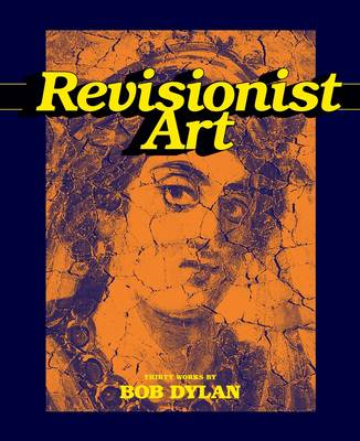Revisionist Art: Thirty Works by Bob Dylan (BOK)