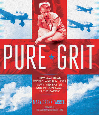 Pure Grit: How American World War II Nurses Survived Battle and Prison Camp in the Pacific (BOK)