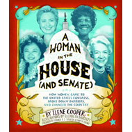 A Woman in the House (and Senate): How Women Came to the United States Congress, Broke Down Barriers (BOK)