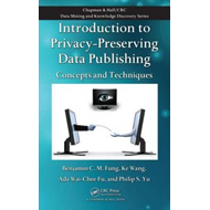 Introduction to Privacy-Preserving Data Publishing: Concepts and Techniques (BOK)