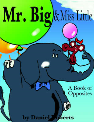 Mr. Big & Miss Little : A Book of Opposites (BOK)
