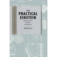 The Practical Einstein: Experiments, Patents, Inventions (BOK)