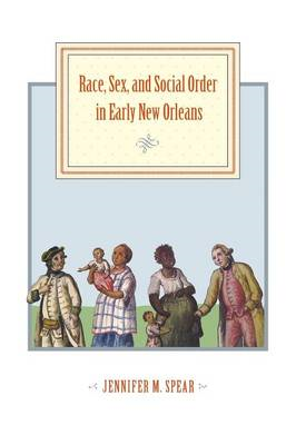 Race, Sex, and Social Order in Early New Orleans (BOK)