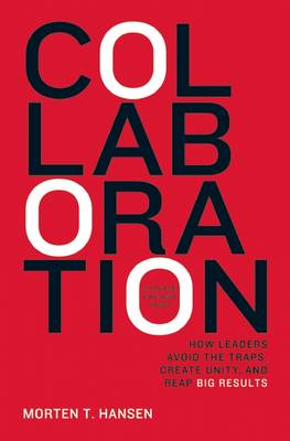 Collaboration: How Leaders Avoid the Traps, Build Common Ground, and Reap Big Results (BOK)