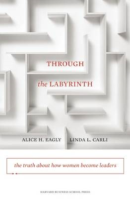 Through the Labyrinth: The Truth About How Women Become Leaders (BOK)