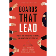 Boards That Lead: When to Take Charge, When to Partner, and When to Stay out of the Way (BOK)