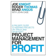 Project Management for Profit: A Failsafe Guide to Keeping Projects on Track and on Budget (BOK)