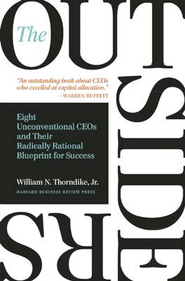The Outsiders: Eight Unconventional CEOs and Their Radically Rational Blueprint for Success (BOK)