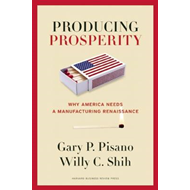 Producing Prosperity: Why America Needs a Manufacturing Renaissance (BOK)