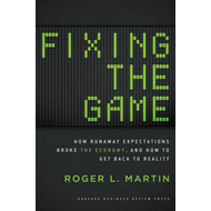 Fixing the Game: How Runaway Expectations Broke the Economy, and How to Get Back to Reality (BOK)