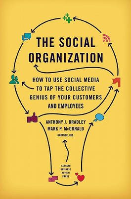 The Social Organization: How to Use Social Media to Tap the Collective Genius of Your Customers and (BOK)