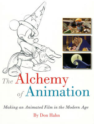 The Alchemy of Animation: Making an Animated Film in the Modern Age (BOK)