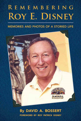 Remembering Roy E. Disney: Memories and Photos of a Storied Life (BOK)
