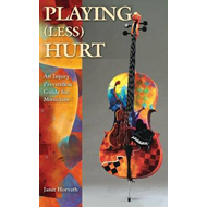 Playing (Less) Hurt: An Injury Prevention Guide for Musicians (BOK)