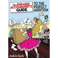 The Enraged Accompanist's Guide to the Perfect Audition (BOK)