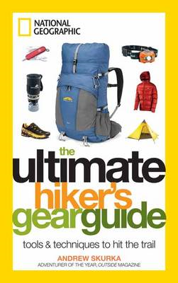 The Ultimate Hiker's Gear Guide: Tools and Techniques to Hit the Trail (BOK)