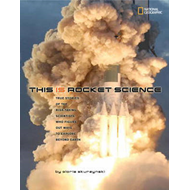 This is Rocket Science: True Stories of the Risk-taking Scientists Who Figure Out Ways to Explore Be (BOK)