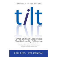 Tilt: Small Shifts in Leadership That Make a Big Difference (BOK)