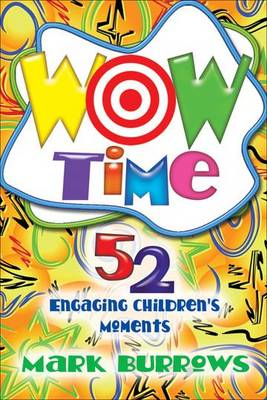 Wow Time: Engaging Children's Moments That are Right on the Mark (BOK)