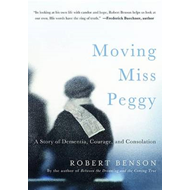 Moving Miss Peggy: A Story of Dementia, Courage and Consolation (BOK)