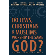 Do Jews, Christians, and Muslims Worship the Same God? (BOK)