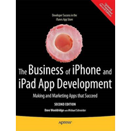 The Business of iPhone and iPad App Development: Making and Marketing Apps That Succeed (BOK)