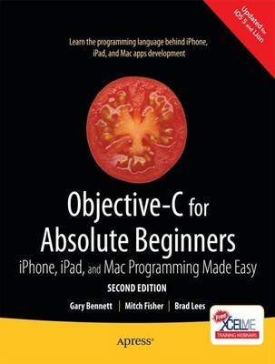 Objective-C for Absolute Beginners: iPhone, iPad and Mac Programming Made Easy (BOK)