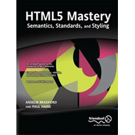 HTML5 Mastery: Semantics, Standards, and Styling (BOK)