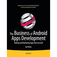 The Business of Android Apps Development: Making and Marketing Apps That Succeed (BOK)