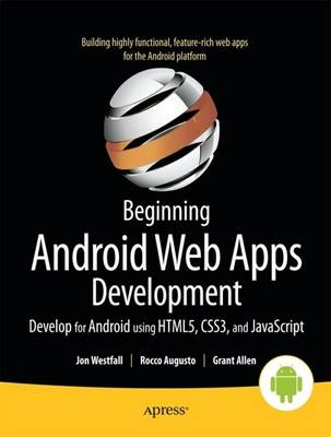 Beginning Android Web Apps Development: Develop for Android Using HTML5, CSS3, and JavaScript: Devel (BOK)