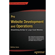 Pro Website Development and Operations: Streamlining DevOps for Large-scale Website (BOK)