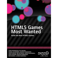 HTML5 Games Most Wanted: Build the Best HTML5 Games (BOK)