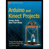 Arduino and Kinect Projects: Design, Build, Blow Their Minds (BOK)