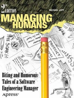 Managing Humans: Biting And Humorous Tales Of A Software Engineering Manager (BOK)