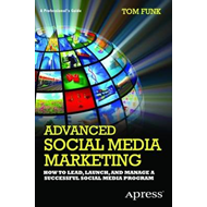 Advanced Social Media Marketing: How to Lead, Launch, and Manage a Successful Social Media Program: (BOK)