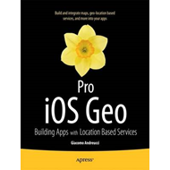 Pro IOS Geo: Building Apps with Location Based Services (BOK)